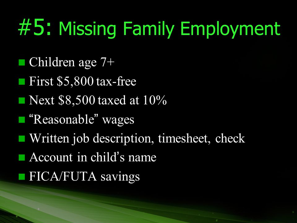 #5: Missing Family Employment Children age 7+ Children age 7+ First $5,800 tax-free First $5,800 tax-free Next $8,500 taxed at 10% Next $8,500 taxed a