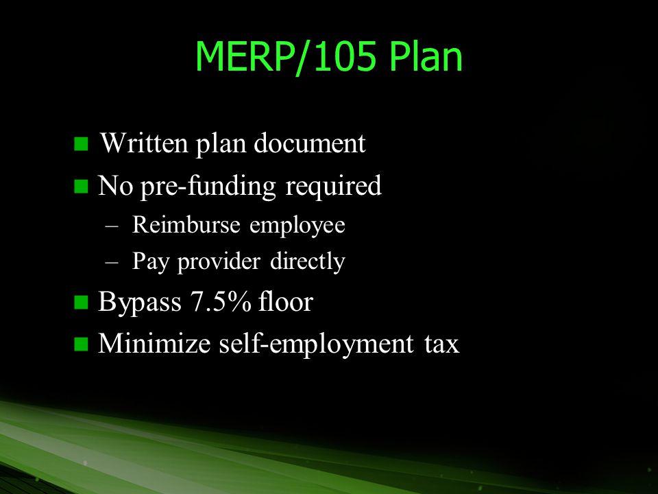 MERP/105 Plan Written plan document Written plan document No pre-funding required No pre-funding required – Reimburse employee – Pay provider directly