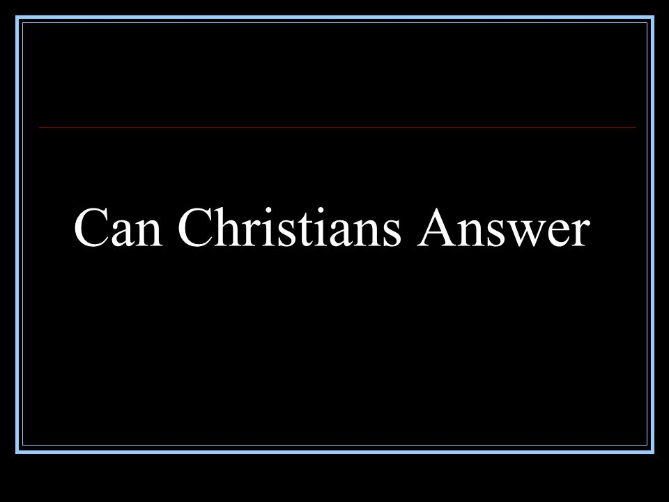 Can Christians Answer