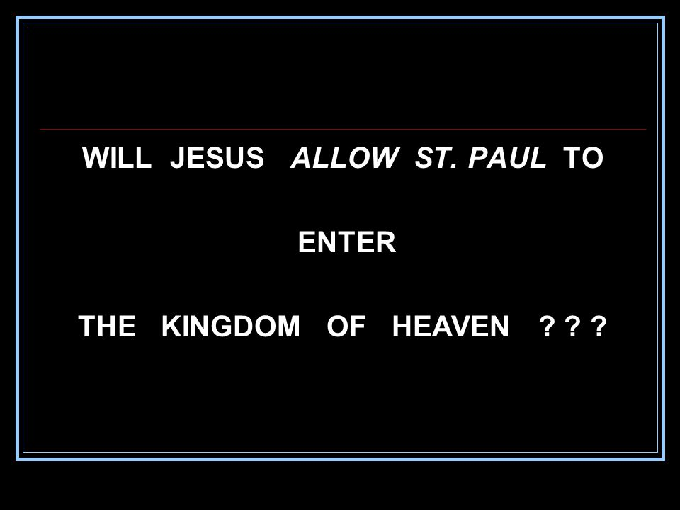 WILL JESUS ALLOW ST. PAUL TO ENTER THE KINGDOM OF HEAVEN
