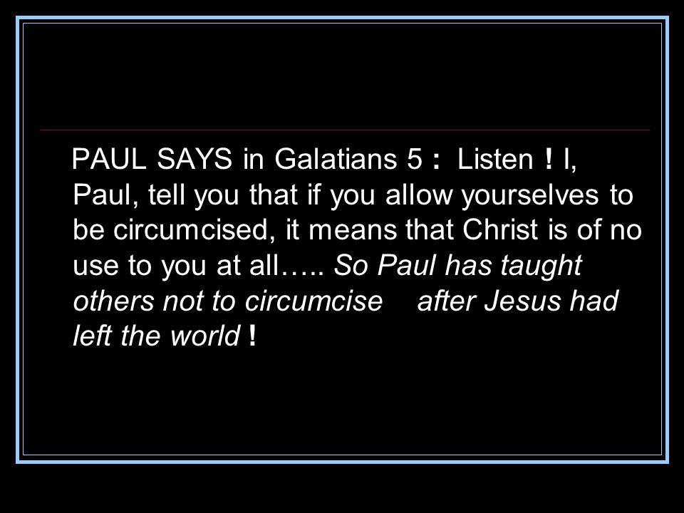 PAUL SAYS in Galatians 5 : Listen .