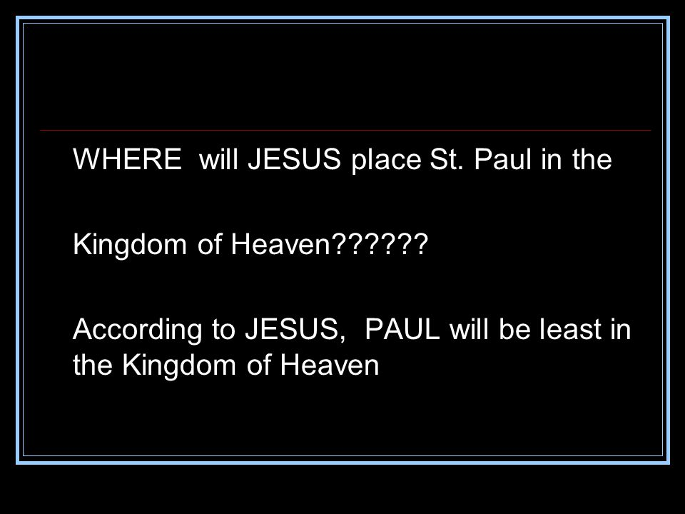 WHERE will JESUS place St. Paul in the Kingdom of Heaven .