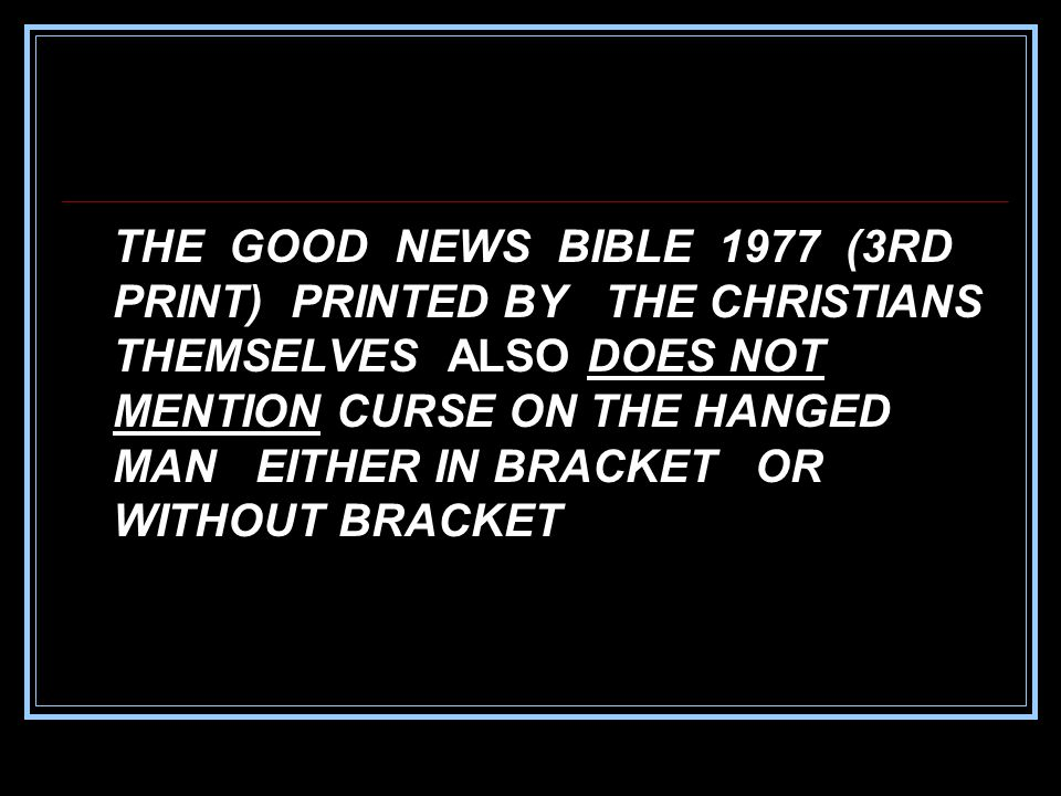 THE GOOD NEWS BIBLE 1977 (3RD PRINT) PRINTED BY THE CHRISTIANS THEMSELVES ALSO DOES NOT MENTION CURSE ON THE HANGED MAN EITHER IN BRACKET OR WITHOUT BRACKET