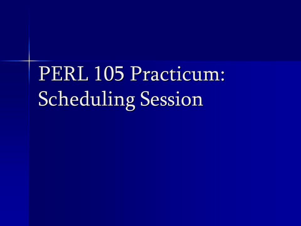 PERL 105 Practicum: Scheduling Session