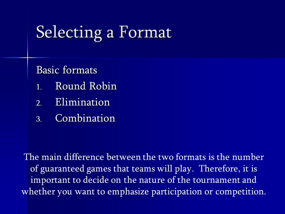 Selecting a Format Basic formats 1. Round Robin 2.
