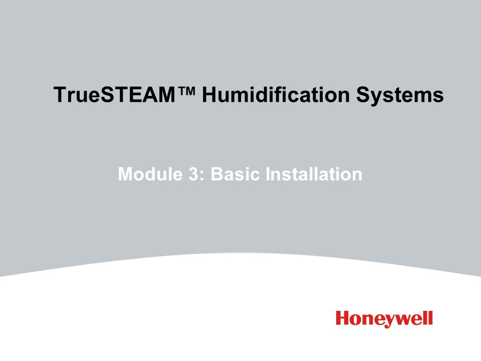 TrueSTEAM™ Humidification Systems Module 3: Basic Installation