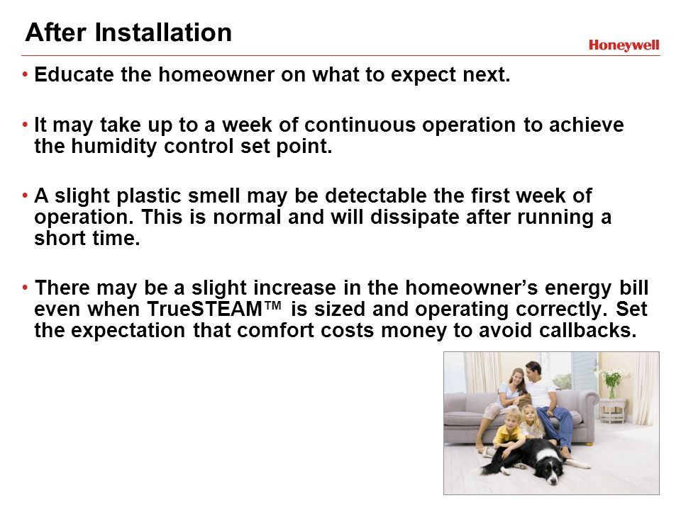 After Installation Educate the homeowner on what to expect next.