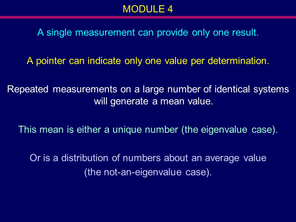 MODULE 4 A single measurement can provide only one result. A pointer can indicate only one value per determination. Repeated measurements on a large n