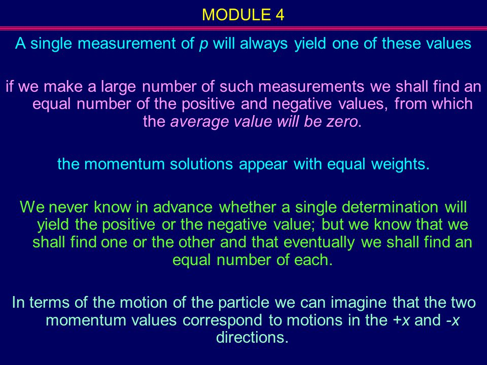 MODULE 4 A single measurement of p will always yield one of these values if we make a large number of such measurements we shall find an equal number
