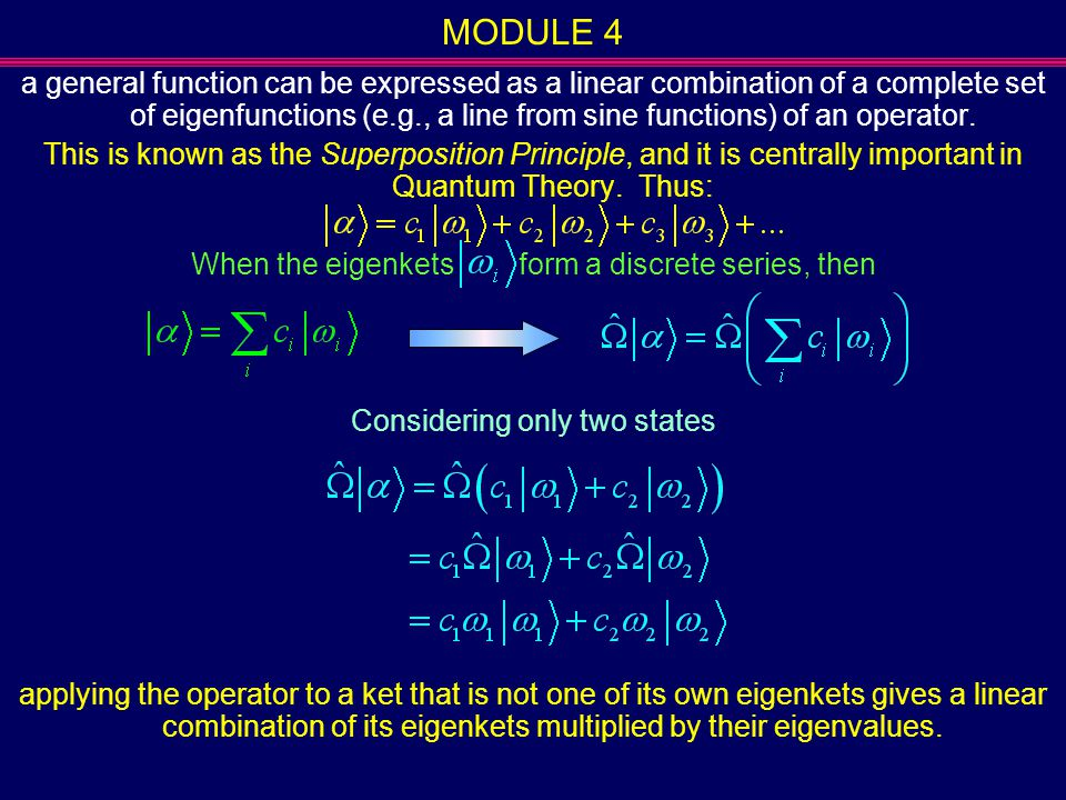 MODULE 4 a general function can be expressed as a linear combination of a complete set of eigenfunctions (e.g., a line from sine functions) of an oper