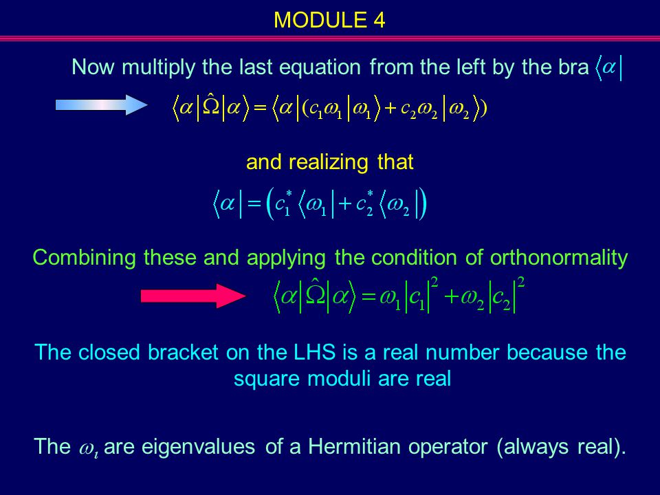 MODULE 4 Now multiply the last equation from the left by the bra and realizing that Combining these and applying the condition of orthonormality The c