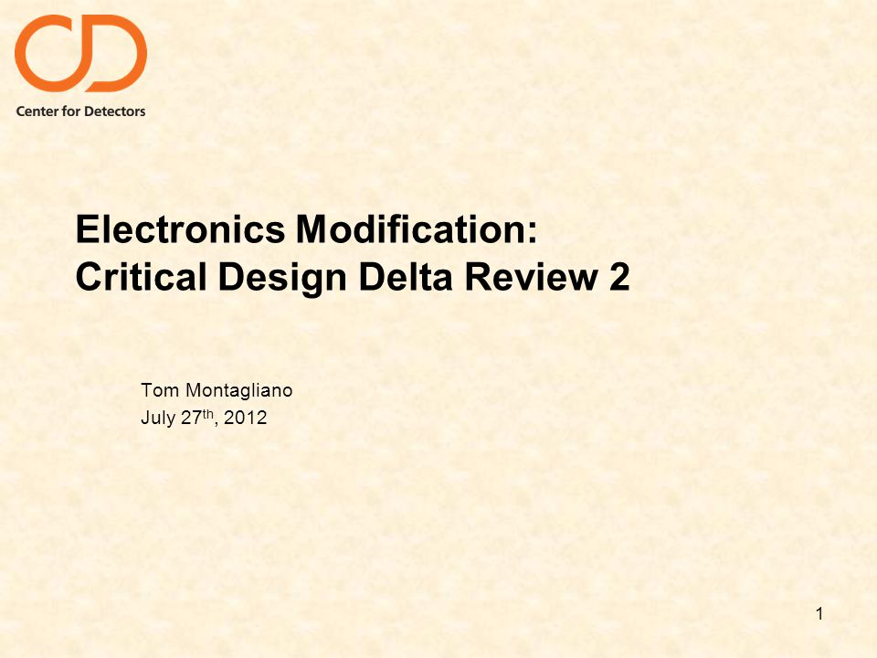 Electronics Modification: Critical Design Delta Review 2 Tom Montagliano July 27 th, 2012 1