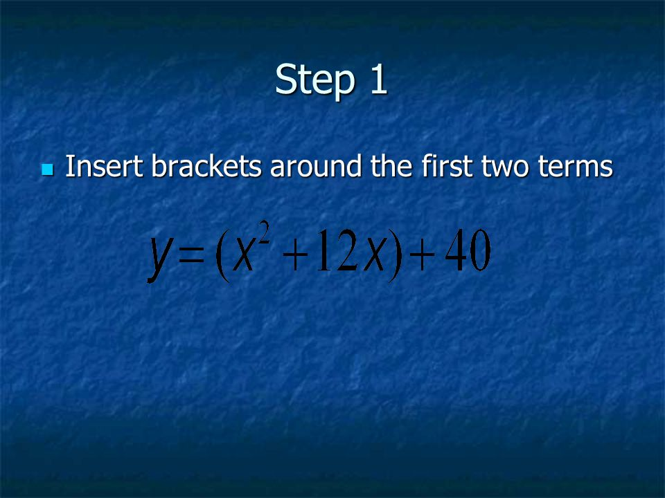 Step 1 Insert brackets around the first two terms Insert brackets around the first two terms