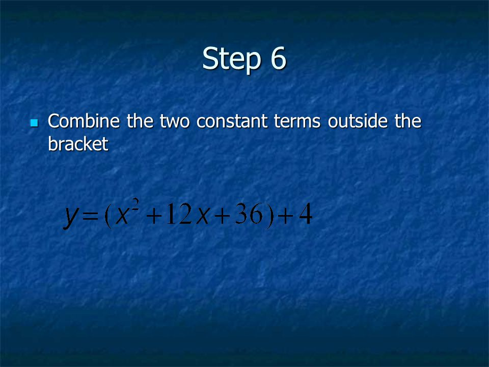 Step 6 Combine the two constant terms outside the bracket Combine the two constant terms outside the bracket