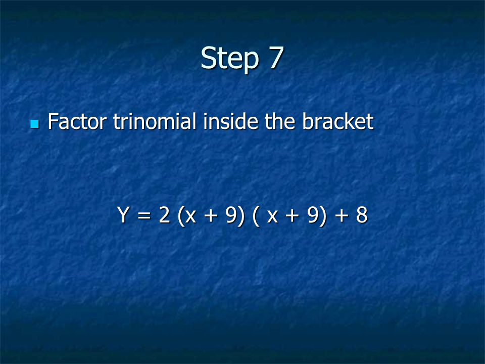 Step 7 Factor trinomial inside the bracket Factor trinomial inside the bracket Y = 2 (x + 9) ( x + 9) + 8