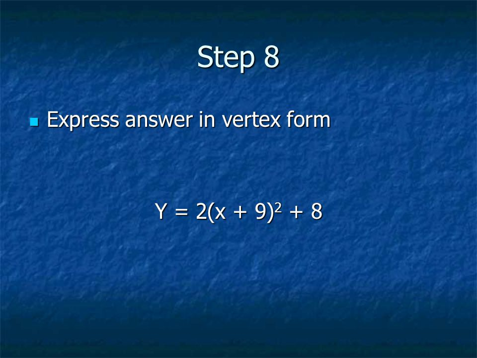 Step 8 Express answer in vertex form Express answer in vertex form Y = 2(x + 9) 2 + 8