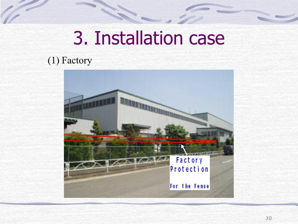 30 3. Installation case (1) Factory
