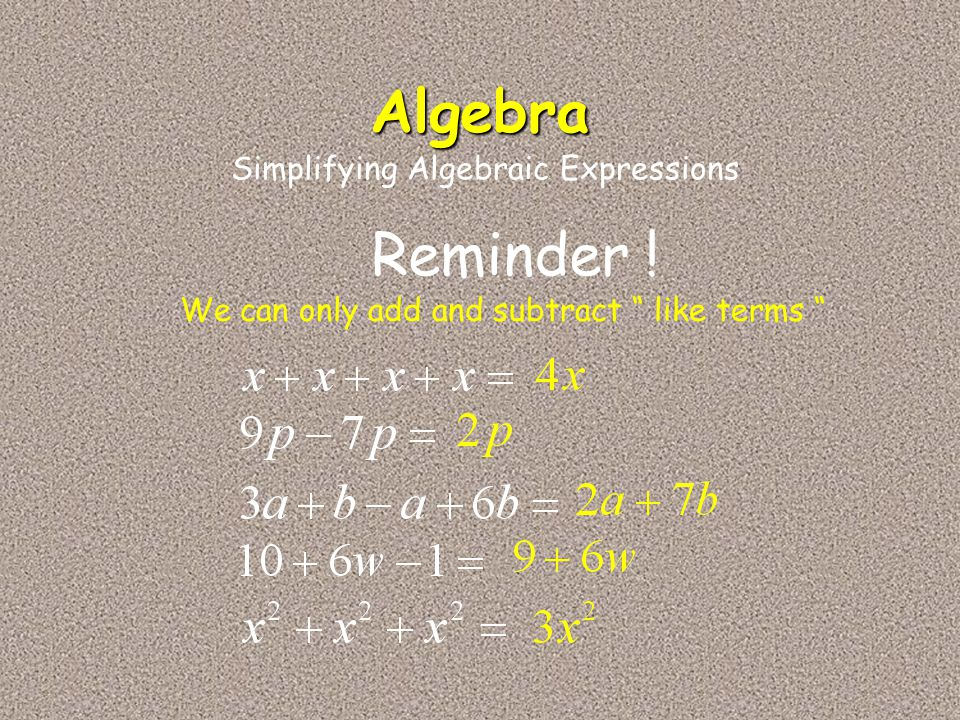 """Algebra Simplifying Algebraic Expressions Reminder ! We can only add and subtract """" like terms """""""