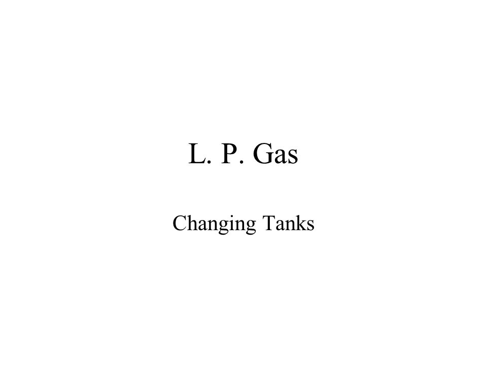 L. P. Gas Changing Tanks