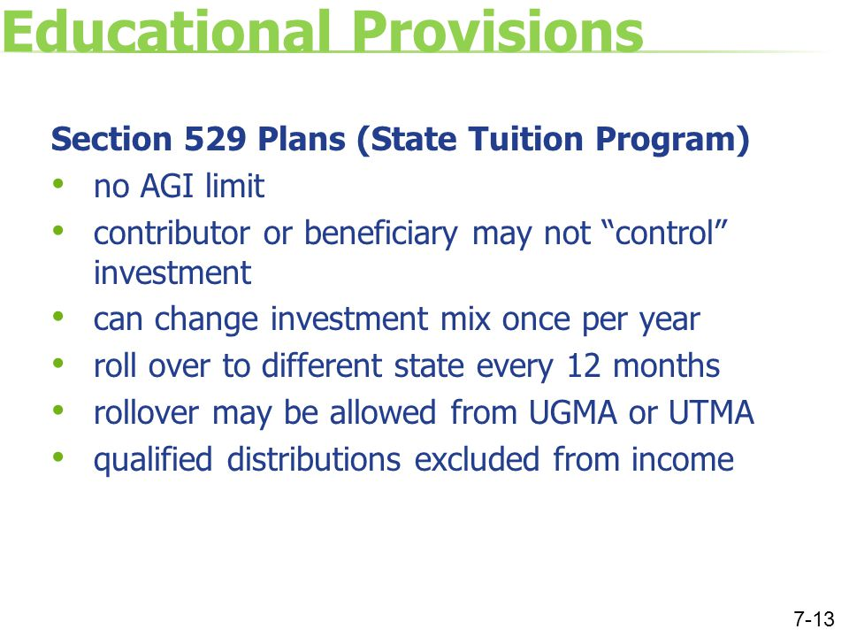 "Educational Provisions Section 529 Plans (State Tuition Program) no AGI limit contributor or beneficiary may not ""control"" investment can change inves"