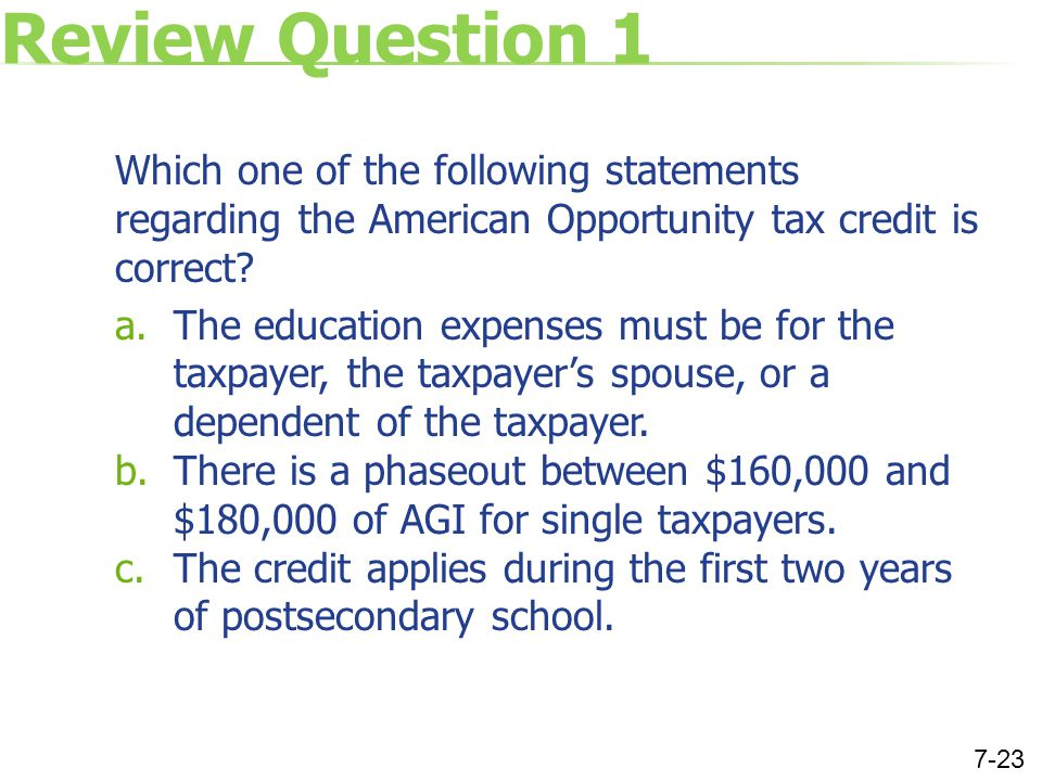 Review Question 1 Which one of the following statements regarding the American Opportunity tax credit is correct.