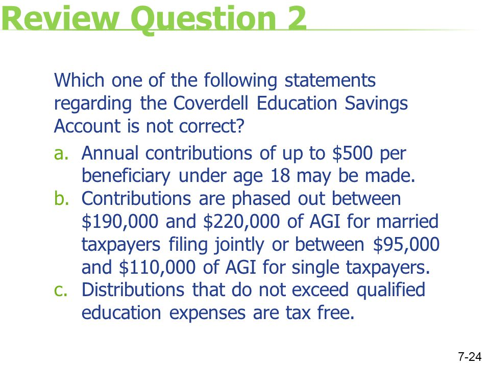Review Question 2 Which one of the following statements regarding the Coverdell Education Savings Account is not correct.