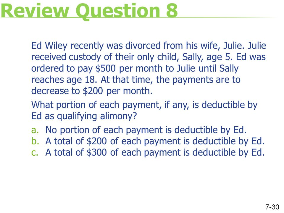 Review Question 8 Ed Wiley recently was divorced from his wife, Julie. Julie received custody of their only child, Sally, age 5. Ed was ordered to pay