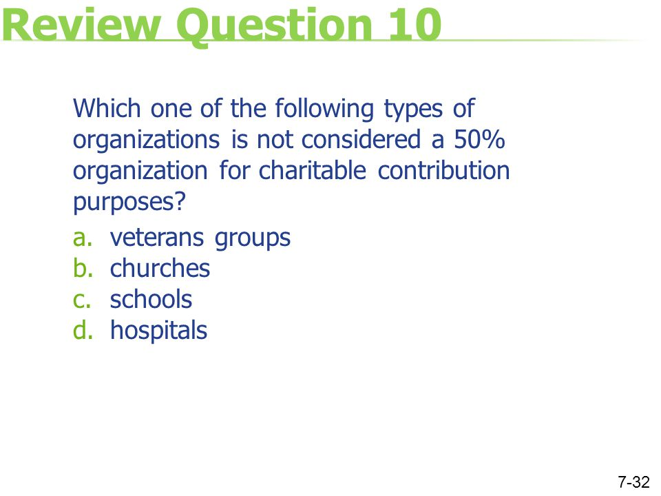 Review Question 10 Which one of the following types of organizations is not considered a 50% organization for charitable contribution purposes.