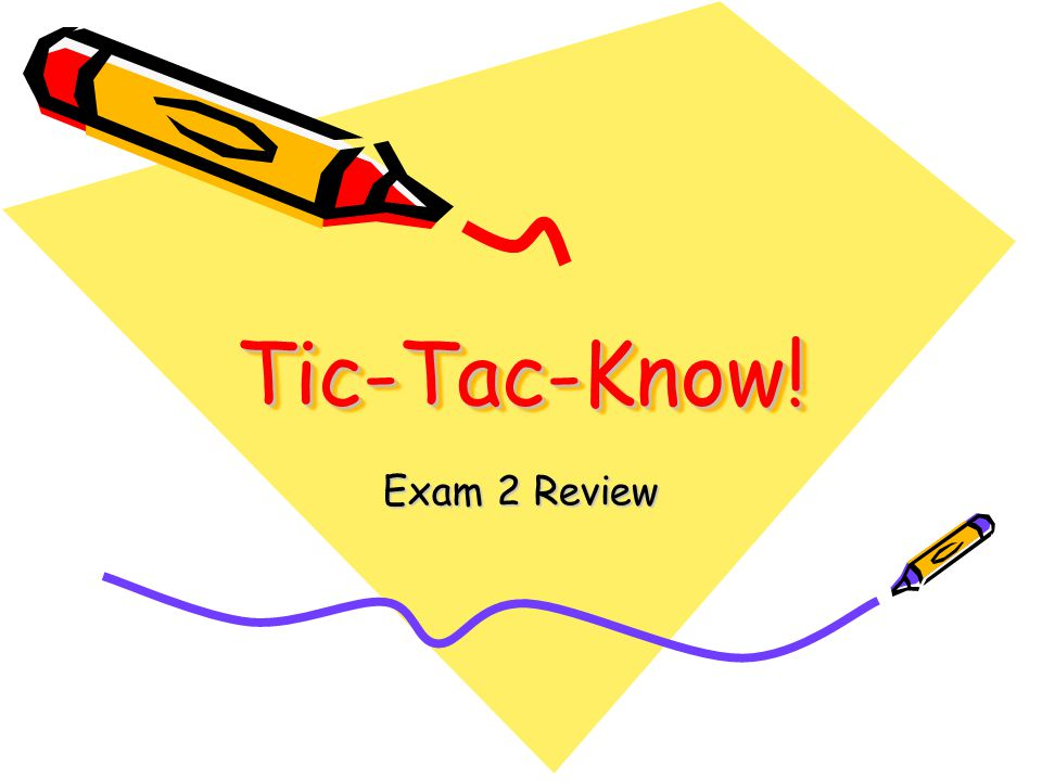 Tic-Tac-Know!Tic-Tac-Know! Exam 2 Review