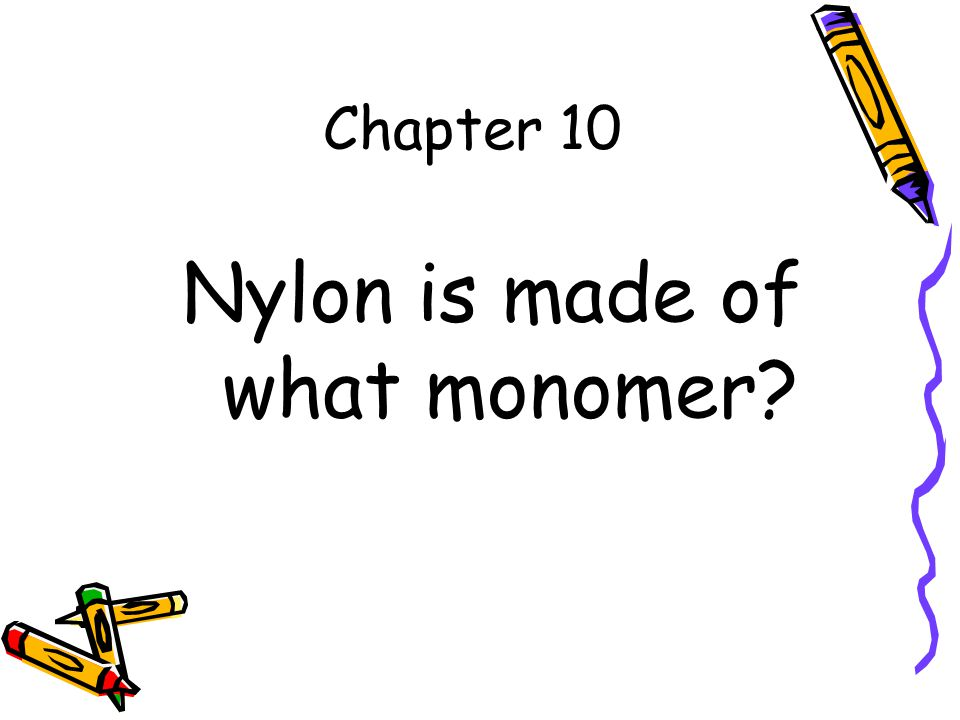 Chapter 10 Nylon is made of what monomer