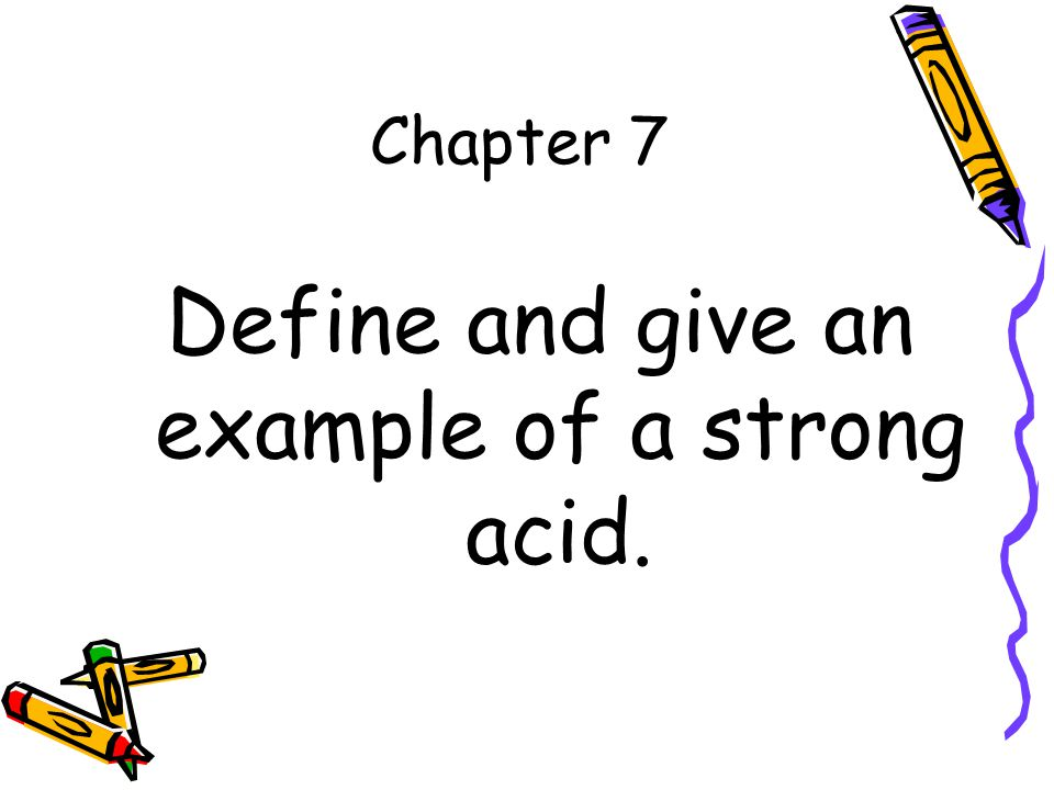 Chapter 7 Define and give an example of a strong acid.