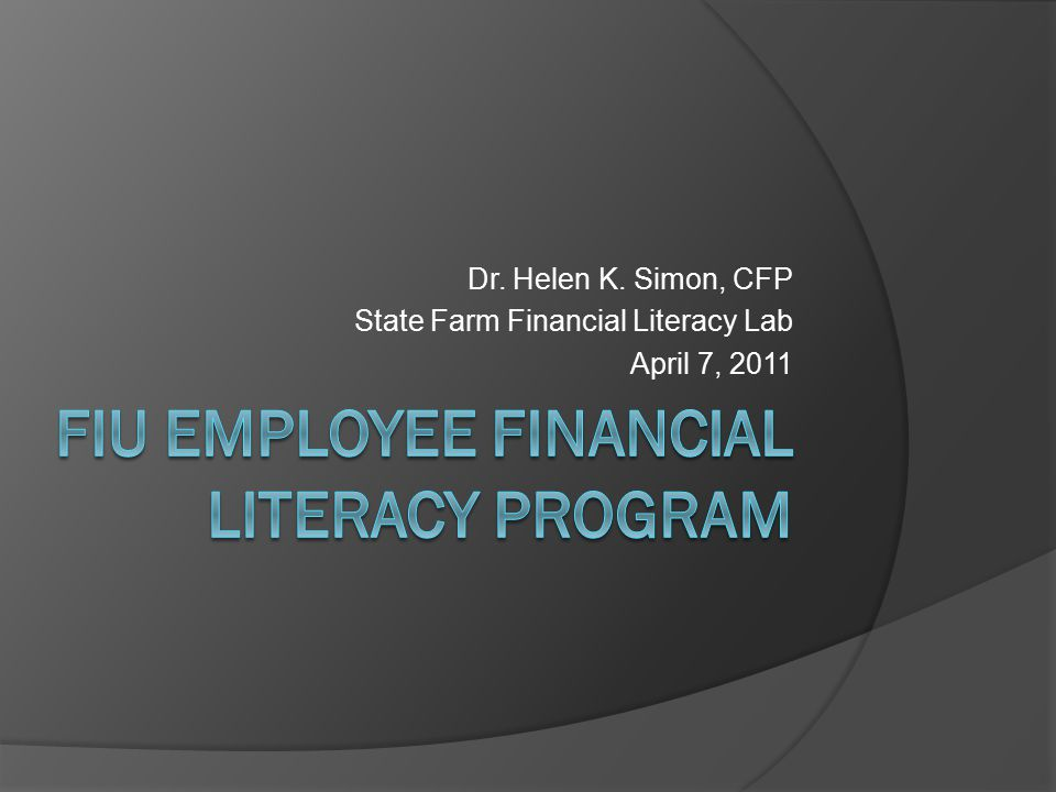 Dr. Helen K. Simon, CFP State Farm Financial Literacy Lab April 7, 2011