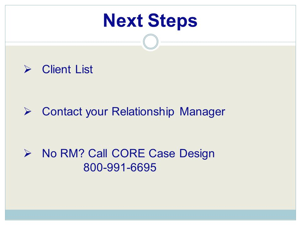 Next Steps  Client List  Contact your Relationship Manager  No RM.