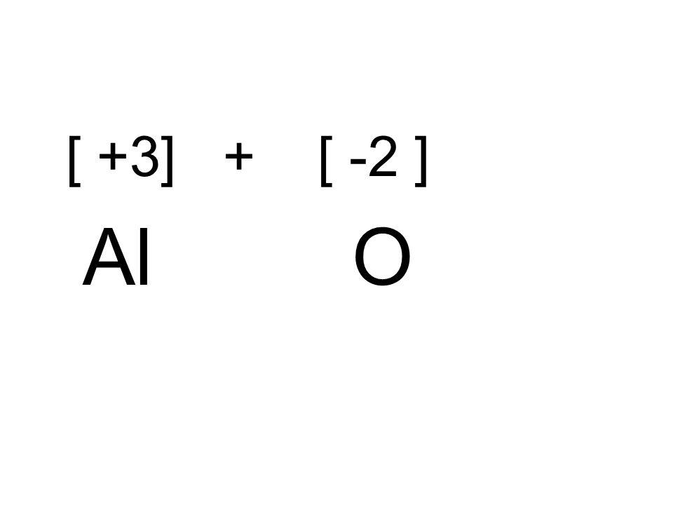 [ +3] + [ -2 ] Al O