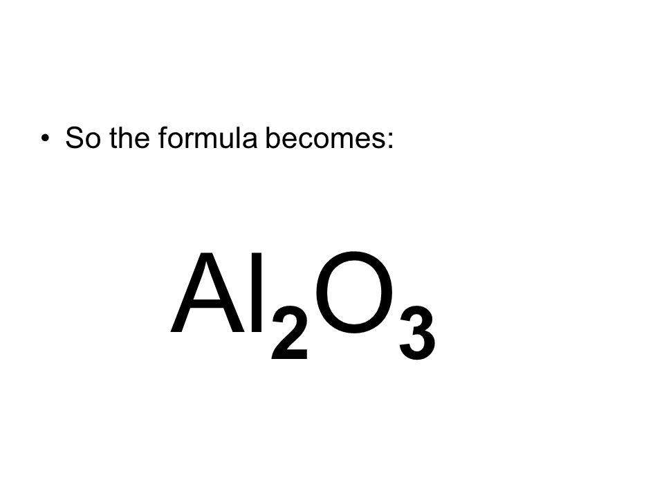 So the formula becomes: Al 2 O 3