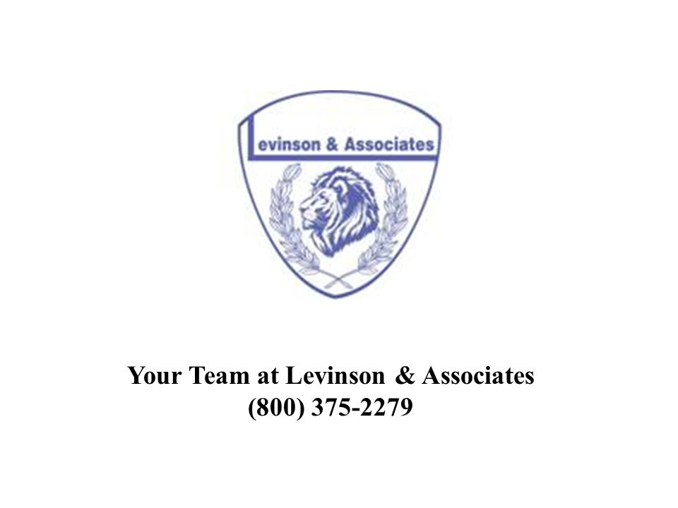 Your Team at Levinson & Associates (800) 375-2279