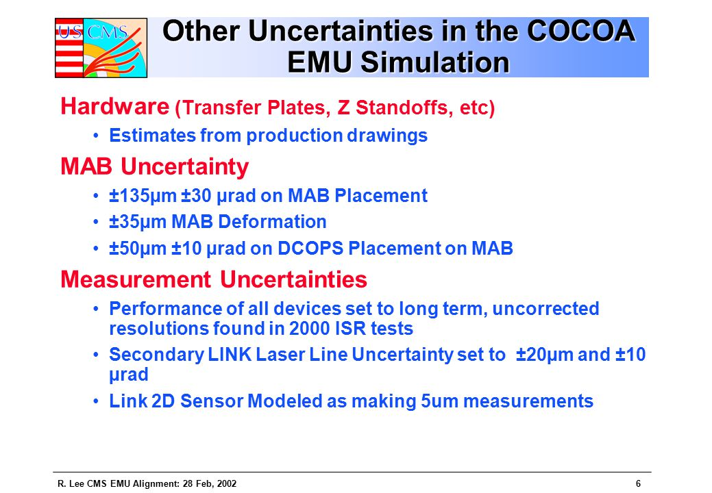 R. Lee CMS EMU Alignment: 28 Feb, 20026 Other Uncertainties in the COCOA EMU Simulation Hardware (Transfer Plates, Z Standoffs, etc) Estimates from pr