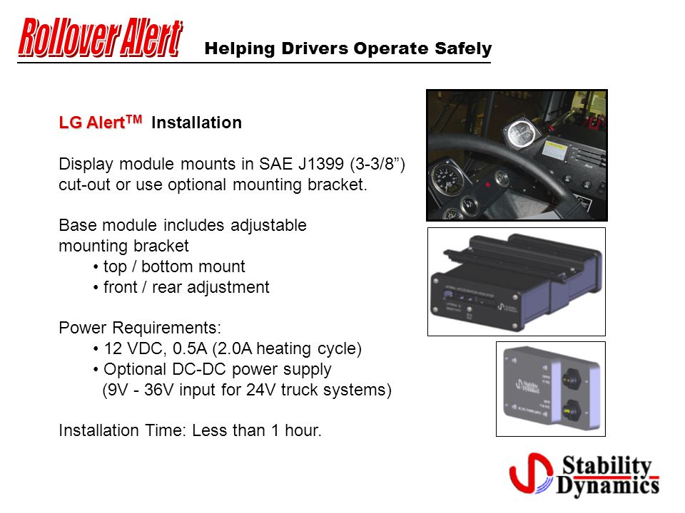 Helping Drivers Operate Safely LG Alert TM LG Alert TM Installation Display module mounts in SAE J1399 (3-3/8 ) cut-out or use optional mounting bracket.