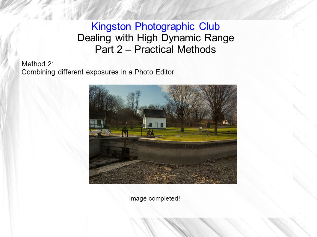 Kingston Photographic Club Dealing with High Dynamic Range Part 2 – Practical Methods Method 2: Combining different exposures in a Photo Editor Image completed!