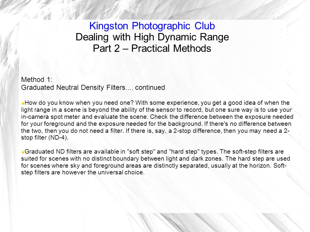 Kingston Photographic Club Dealing with High Dynamic Range Part 2 – Practical Methods Method 1: Graduated Neutral Density Filters....