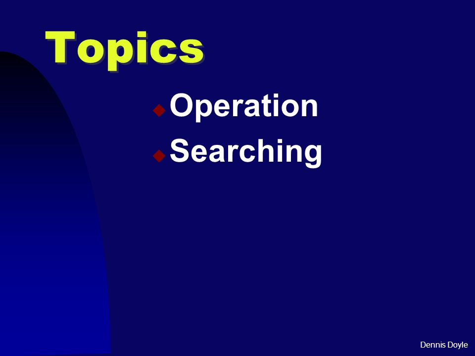 Dennis Doyle Topics  Operation  Searching