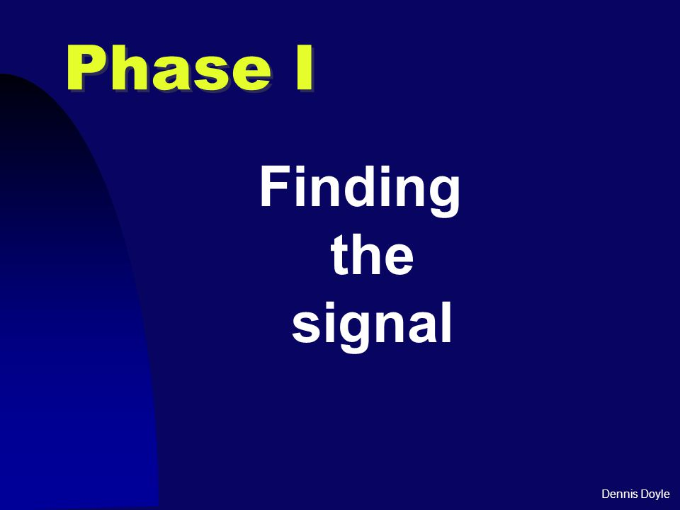 Dennis Doyle Phase I Finding the signal