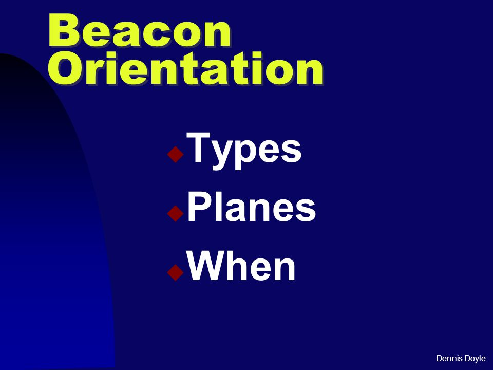 Dennis Doyle Beacon Orientation  Types  Planes  When