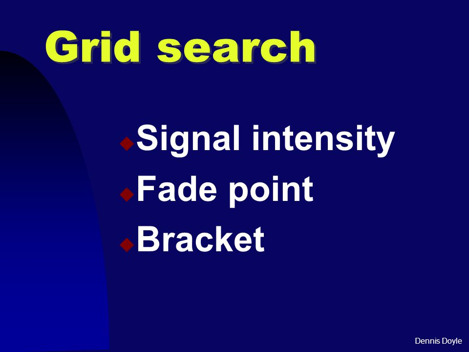 Dennis Doyle Grid search  Signal intensity  Fade point  Bracket