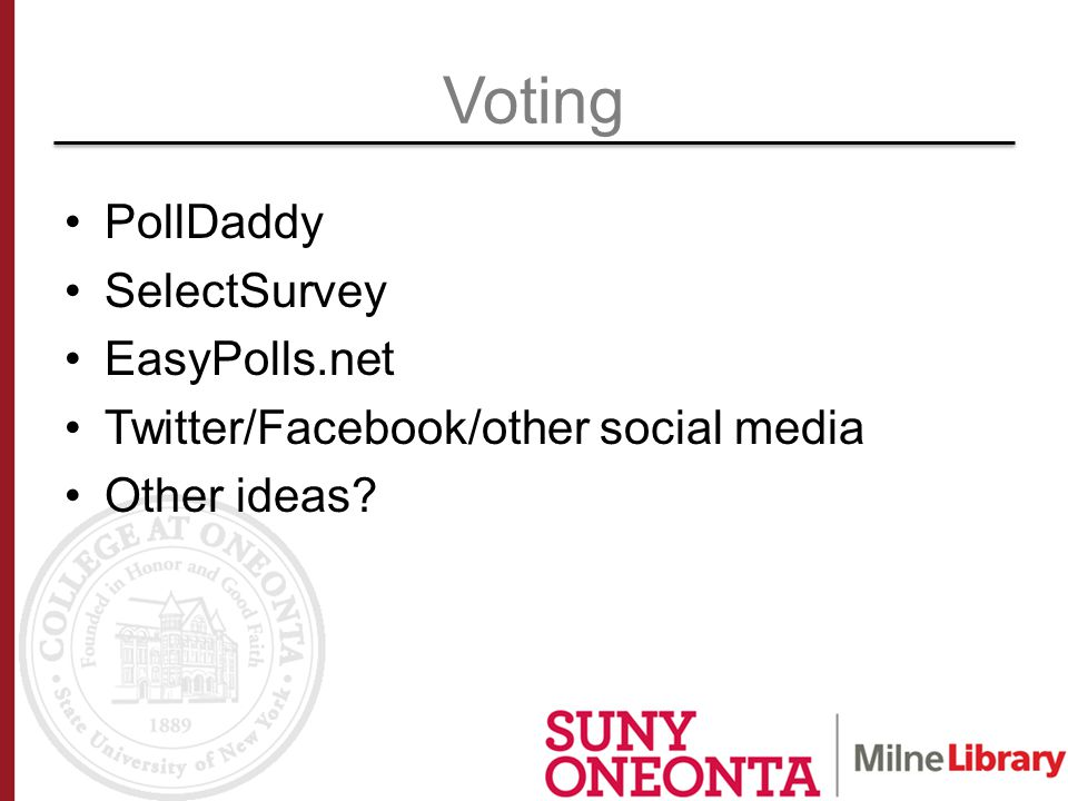 Voting PollDaddy SelectSurvey EasyPolls.net Twitter/Facebook/other social media Other ideas?