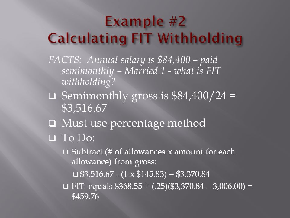 FACTS: Annual salary is $84,400 – paid semimonthly – Married 1 - what is FIT withholding.