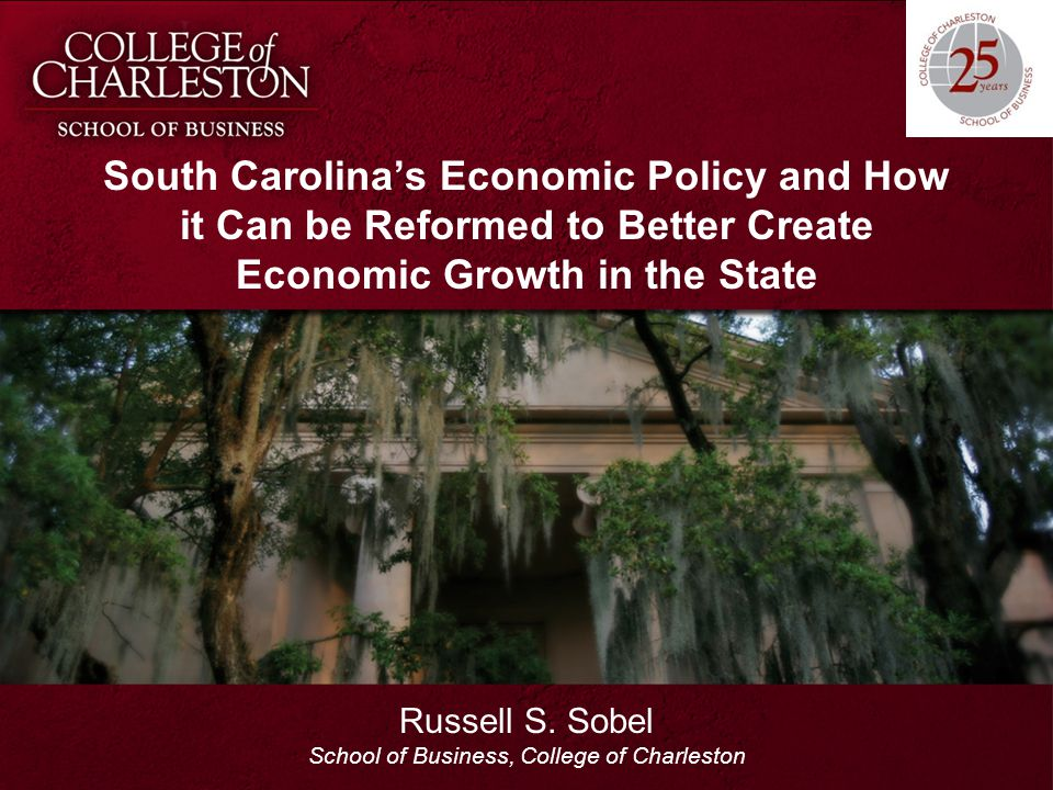 South Carolina's Economic Policy and How it Can be Reformed to Better Create Economic Growth in the State Russell S.