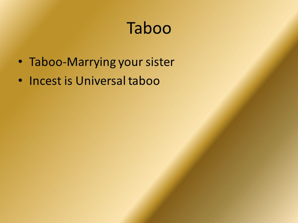 Taboo Taboo-Marrying your sister Incest is Universal taboo