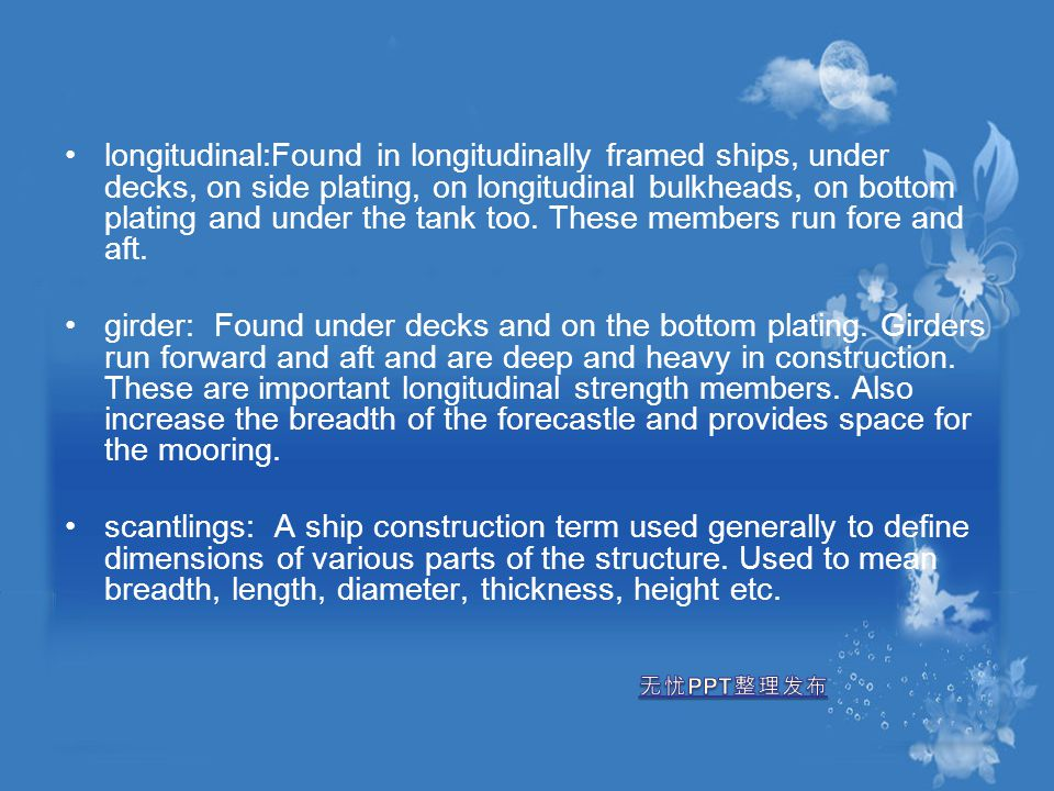 longitudinal:Found in longitudinally framed ships, under decks, on side plating, on longitudinal bulkheads, on bottom plating and under the tank too.