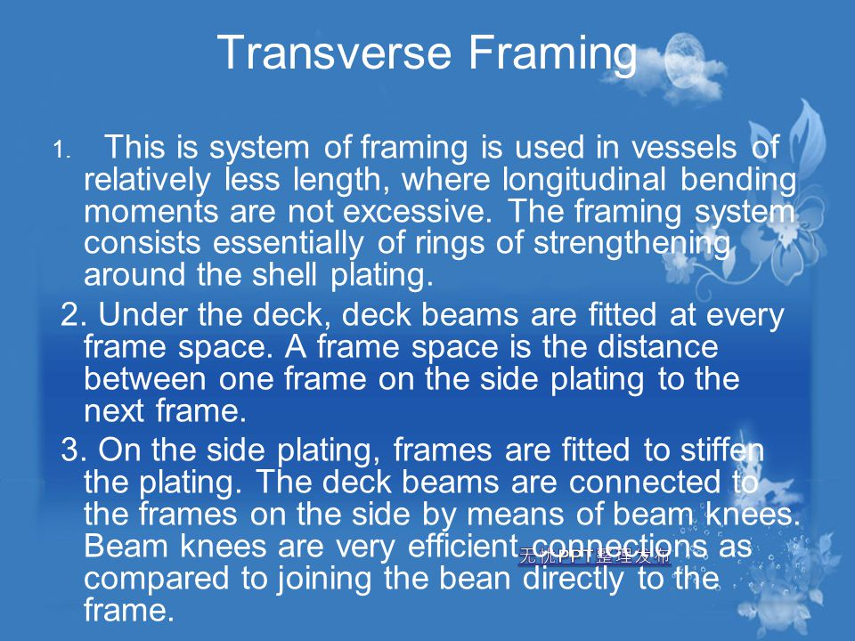 Transverse Framing 1. This is system of framing is used in vessels of relatively less length, where longitudinal bending moments are not excessive. Th